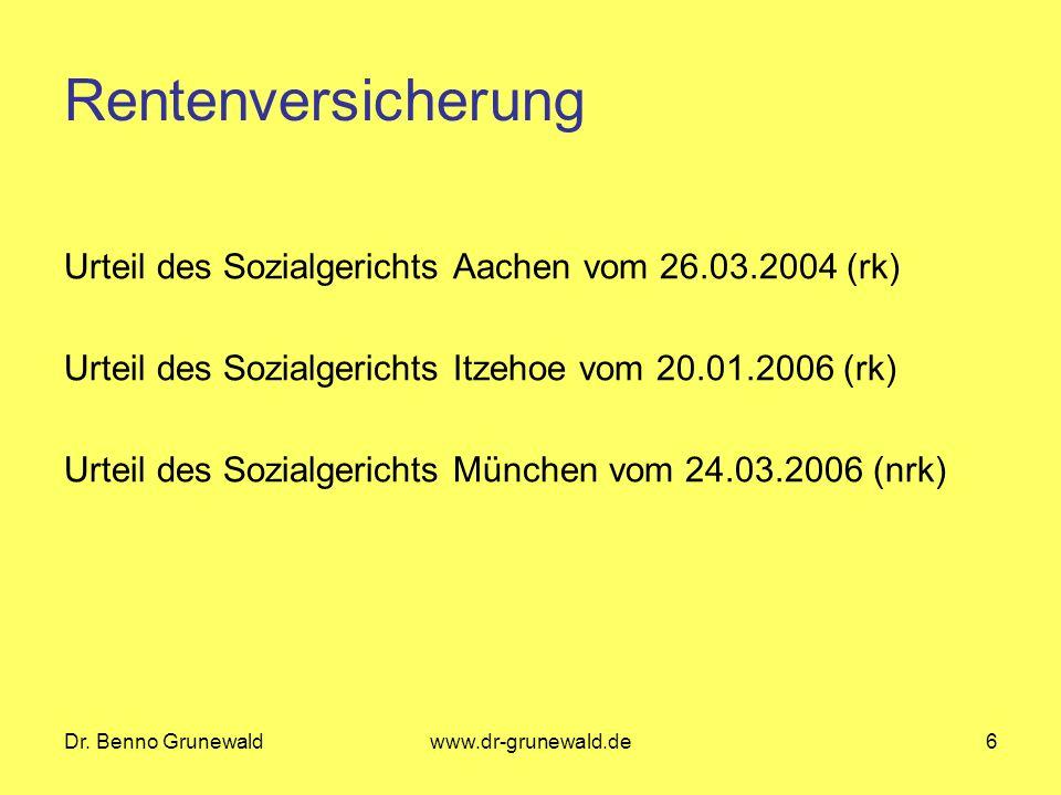 Dr. Benno Grunewaldwww.dr-grunewald.de6 Rentenversicherung Urteil des Sozialgerichts Aachen vom 26.03.2004 (rk) Urteil des Sozialgerichts Itzehoe vom
