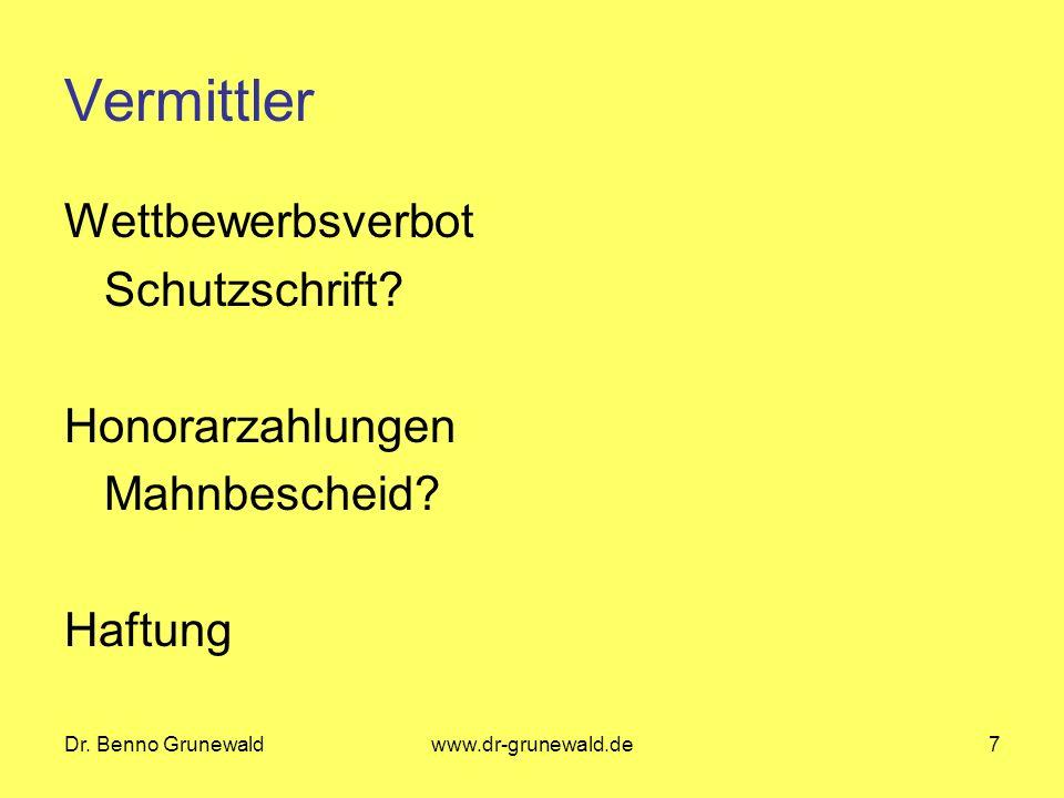 Dr. Benno Grunewaldwww.dr-grunewald.de7 Vermittler Wettbewerbsverbot Schutzschrift? Honorarzahlungen Mahnbescheid? Haftung