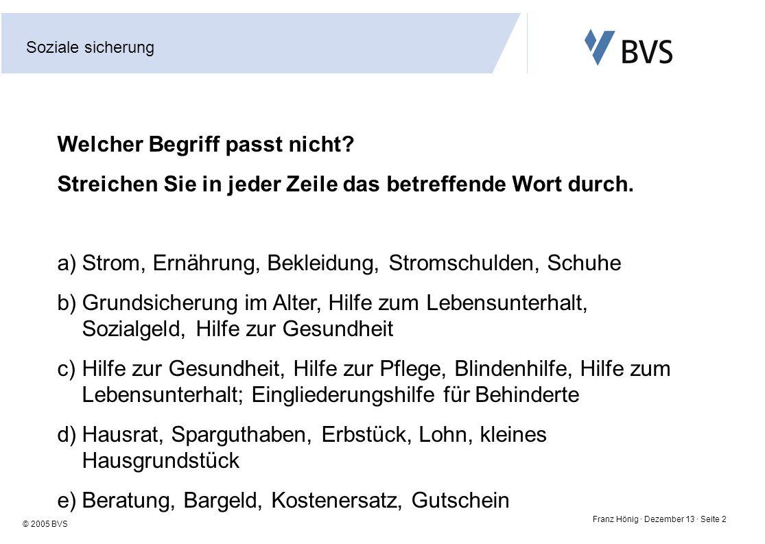 Soziale sicherung Franz Hönig · Dezember 13 · Seite 2 © 2005 BVS Welcher Begriff passt nicht? Streichen Sie in jeder Zeile das betreffende Wort durch.