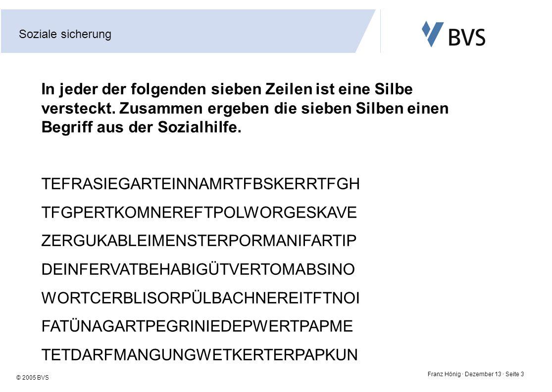 Soziale sicherung Franz Hönig · Dezember 13 · Seite 3 © 2005 BVS In jeder der folgenden sieben Zeilen ist eine Silbe versteckt. Zusammen ergeben die s
