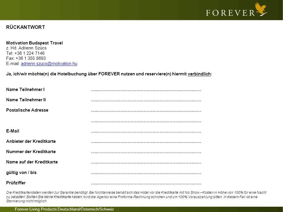 Forever Living Products Deutschland/Österreich/Schweiz RÜCKANTWORT Motivation Budapest Travel z. Hd. Adrienn Szücs Tel: +36 1 224 7146 Fax: +36 1 355