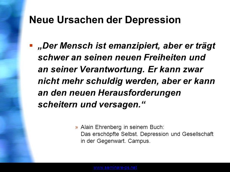 www.seminare-ps.net Neue Ursachen der Depression Der Mensch ist emanzipiert, aber er trägt schwer an seinen neuen Freiheiten und an seiner Verantwortu