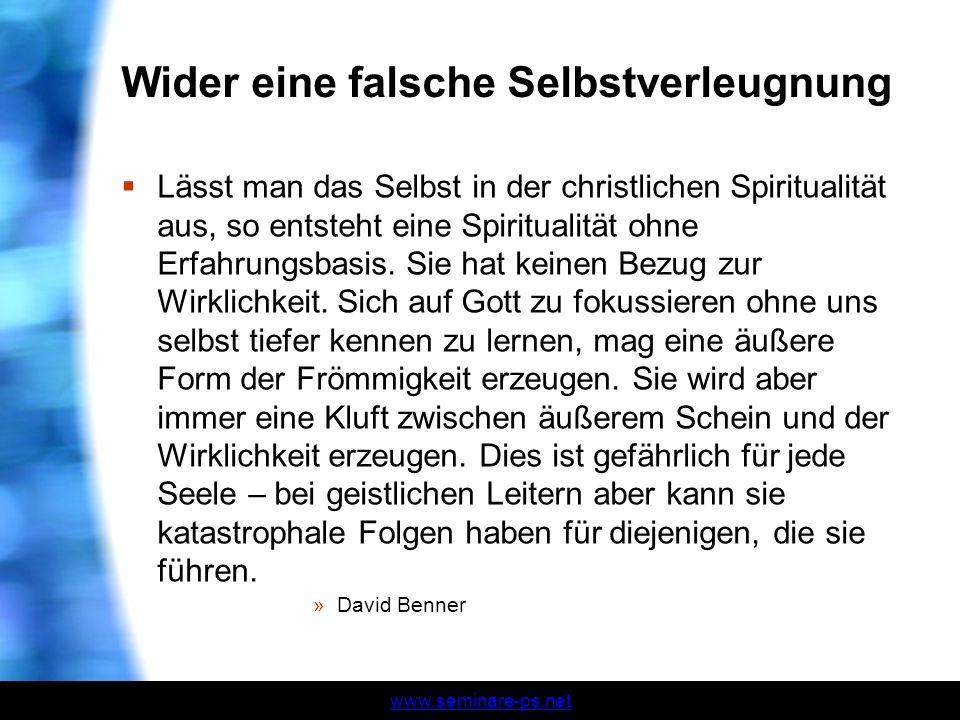www.seminare-ps.net Wider eine falsche Selbstverleugnung Lässt man das Selbst in der christlichen Spiritualität aus, so entsteht eine Spiritualität oh