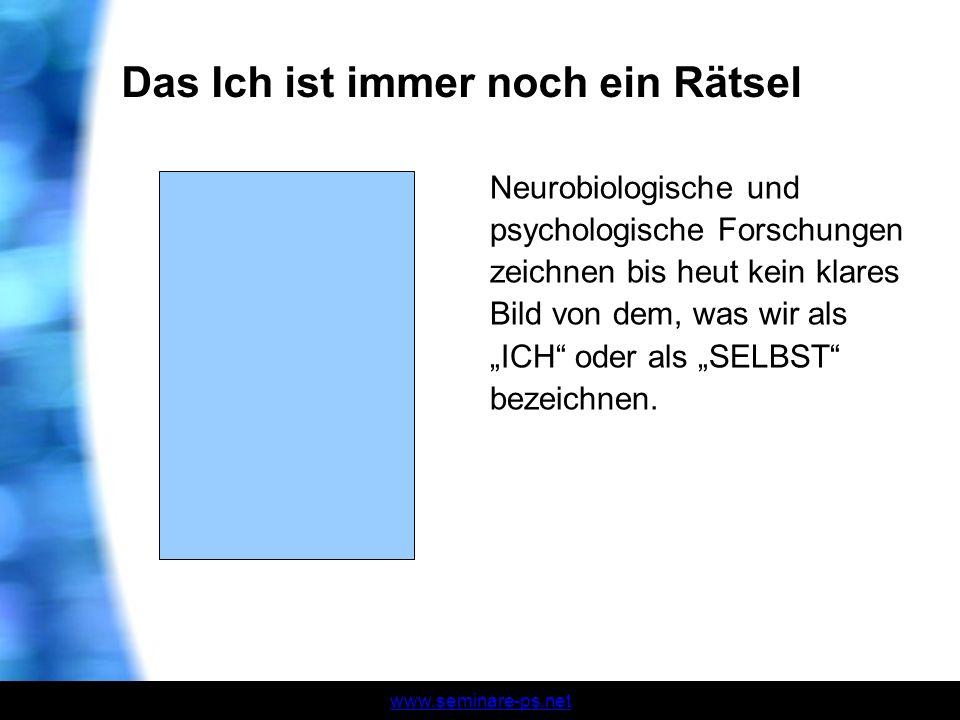 www.seminare-ps.net Das Ich ist immer noch ein Rätsel Neurobiologische und psychologische Forschungen zeichnen bis heut kein klares Bild von dem, was