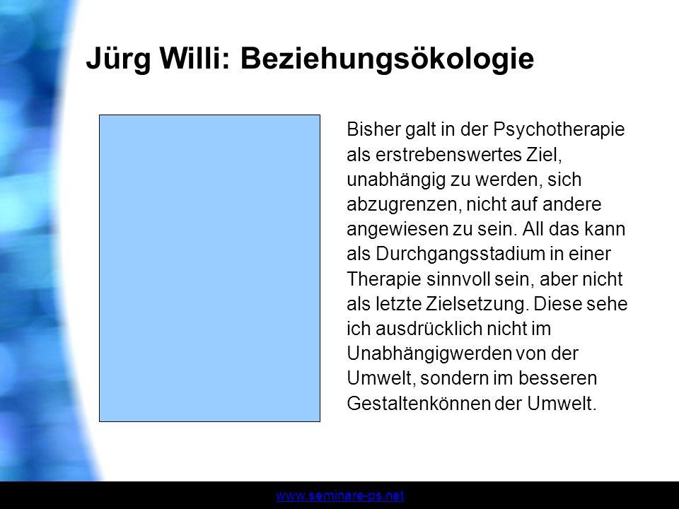 www.seminare-ps.net Jürg Willi: Beziehungsökologie Bisher galt in der Psychotherapie als erstrebenswertes Ziel, unabhängig zu werden, sich abzugrenzen