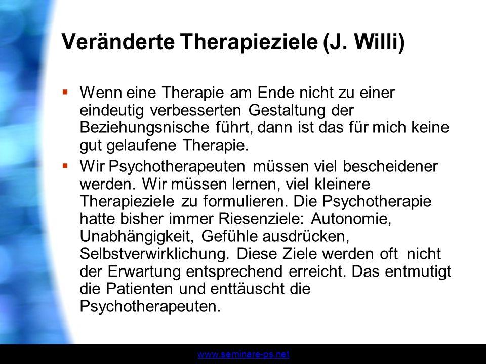 www.seminare-ps.net Veränderte Therapieziele (J. Willi) Wenn eine Therapie am Ende nicht zu einer eindeutig verbesserten Gestaltung der Beziehungsnisc