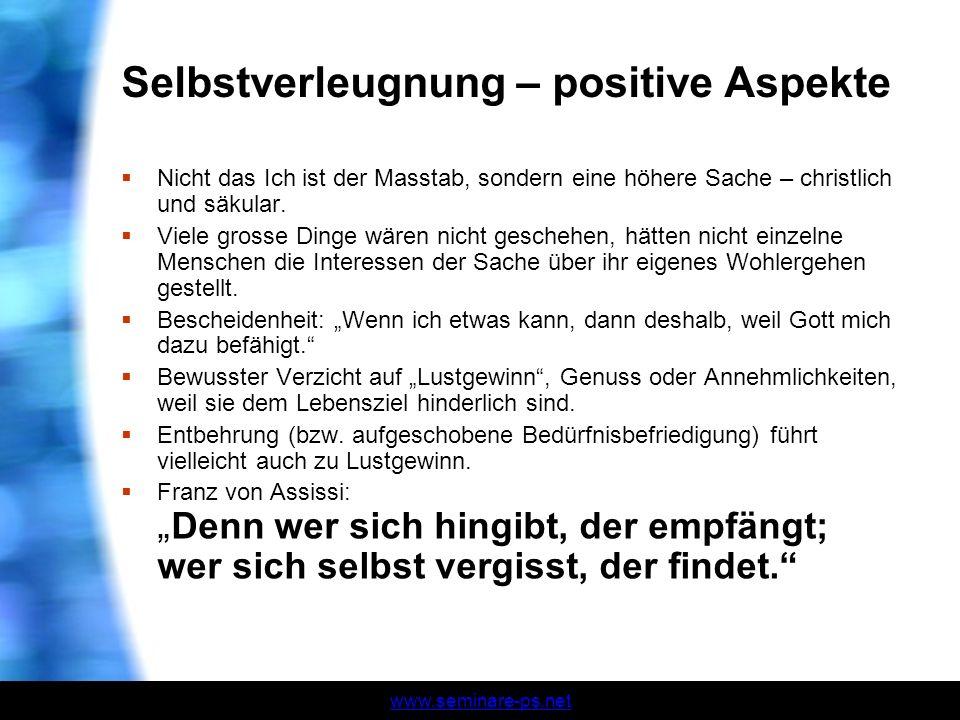 www.seminare-ps.net Selbstverleugnung – positive Aspekte Nicht das Ich ist der Masstab, sondern eine höhere Sache – christlich und säkular. Viele gros