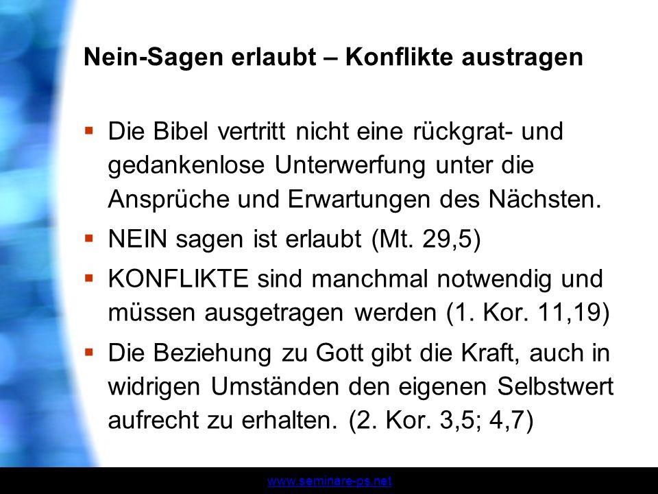 www.seminare-ps.net Nein-Sagen erlaubt – Konflikte austragen Die Bibel vertritt nicht eine rückgrat- und gedankenlose Unterwerfung unter die Ansprüche