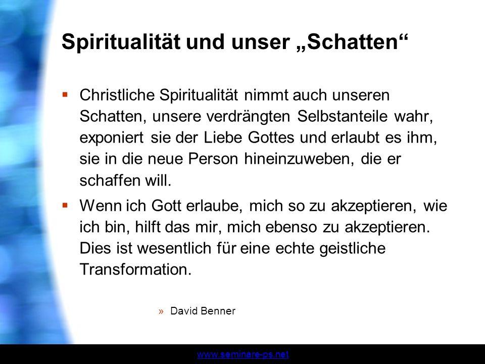 www.seminare-ps.net Spiritualität und unser Schatten Christliche Spiritualität nimmt auch unseren Schatten, unsere verdrängten Selbstanteile wahr, exp