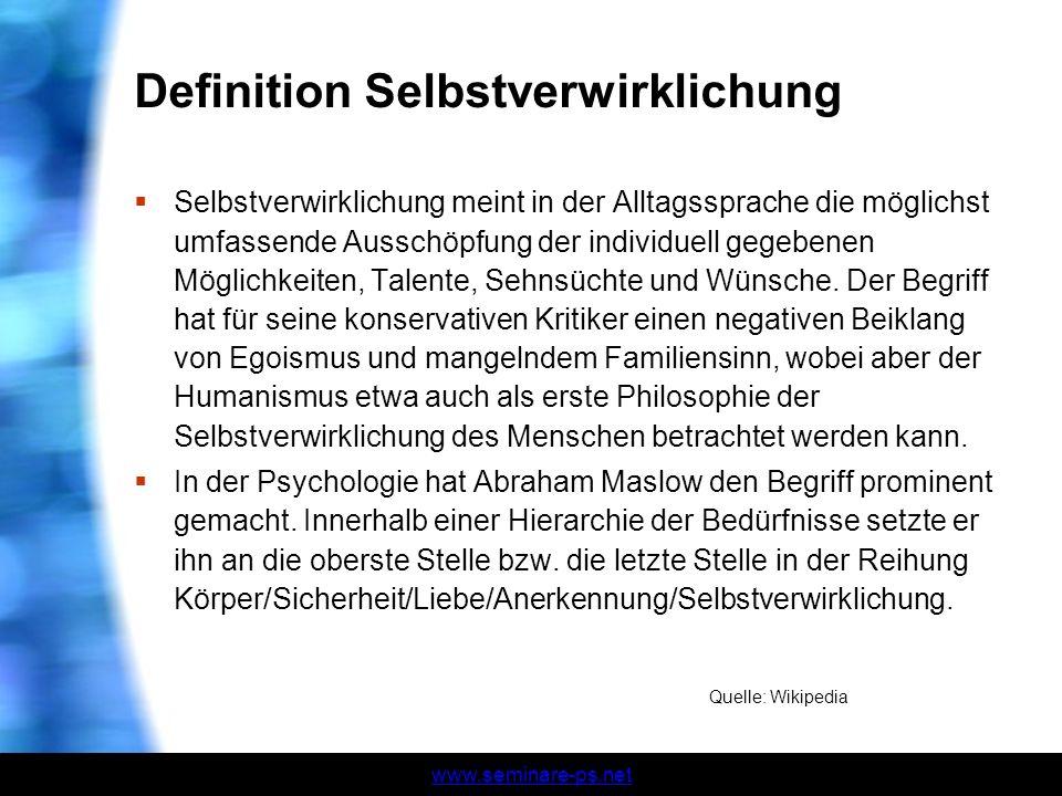 www.seminare-ps.net Definition Selbstverwirklichung Selbstverwirklichung meint in der Alltagssprache die möglichst umfassende Ausschöpfung der individ