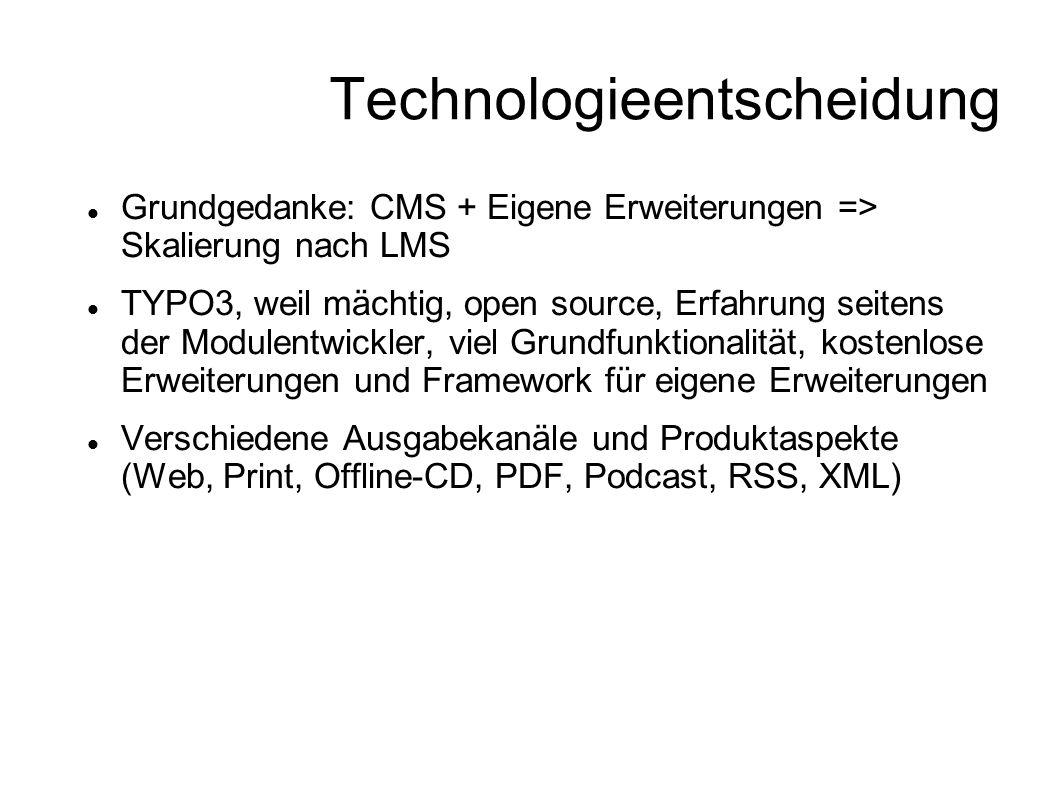Technologieentscheidung Grundgedanke: CMS + Eigene Erweiterungen => Skalierung nach LMS TYPO3, weil mächtig, open source, Erfahrung seitens der Module