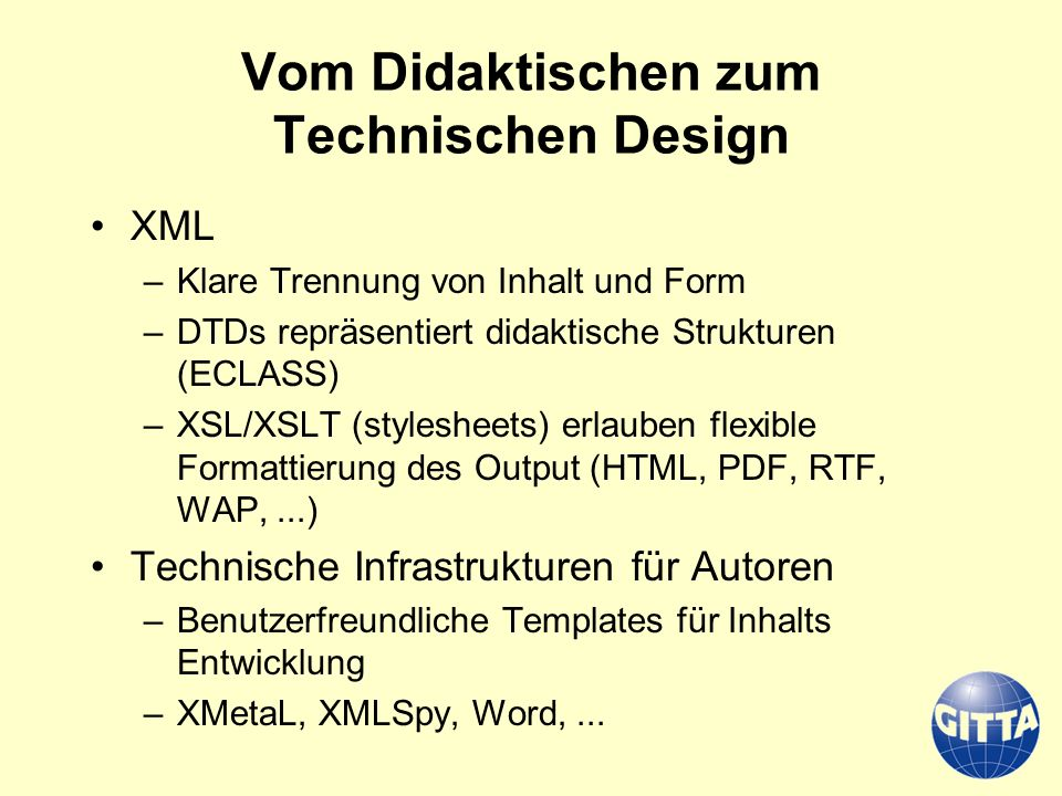 Vom Didaktischen zum Technischen Design XML –Klare Trennung von Inhalt und Form –DTDs repräsentiert didaktische Strukturen (ECLASS) –XSL/XSLT (stylesh