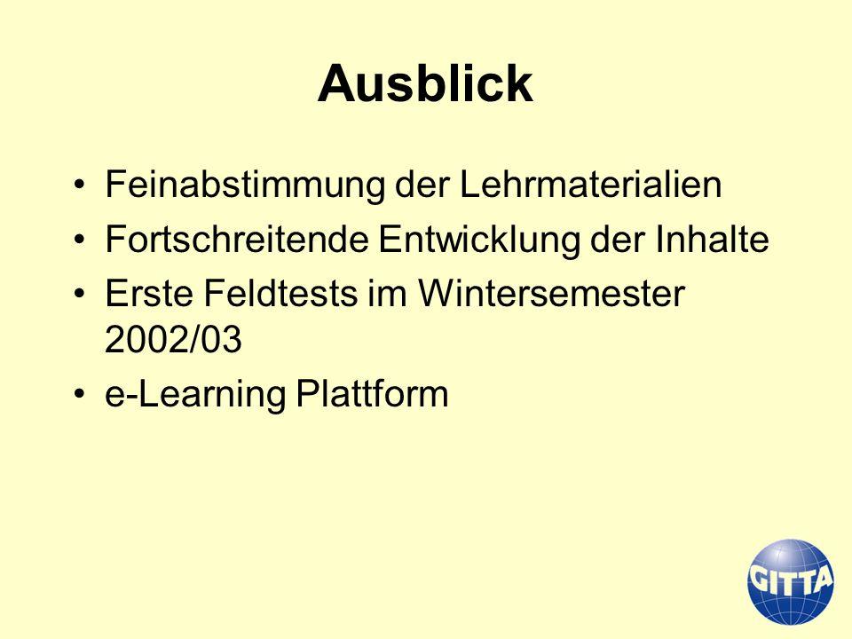 Feinabstimmung der Lehrmaterialien Fortschreitende Entwicklung der Inhalte Erste Feldtests im Wintersemester 2002/03 e-Learning Plattform