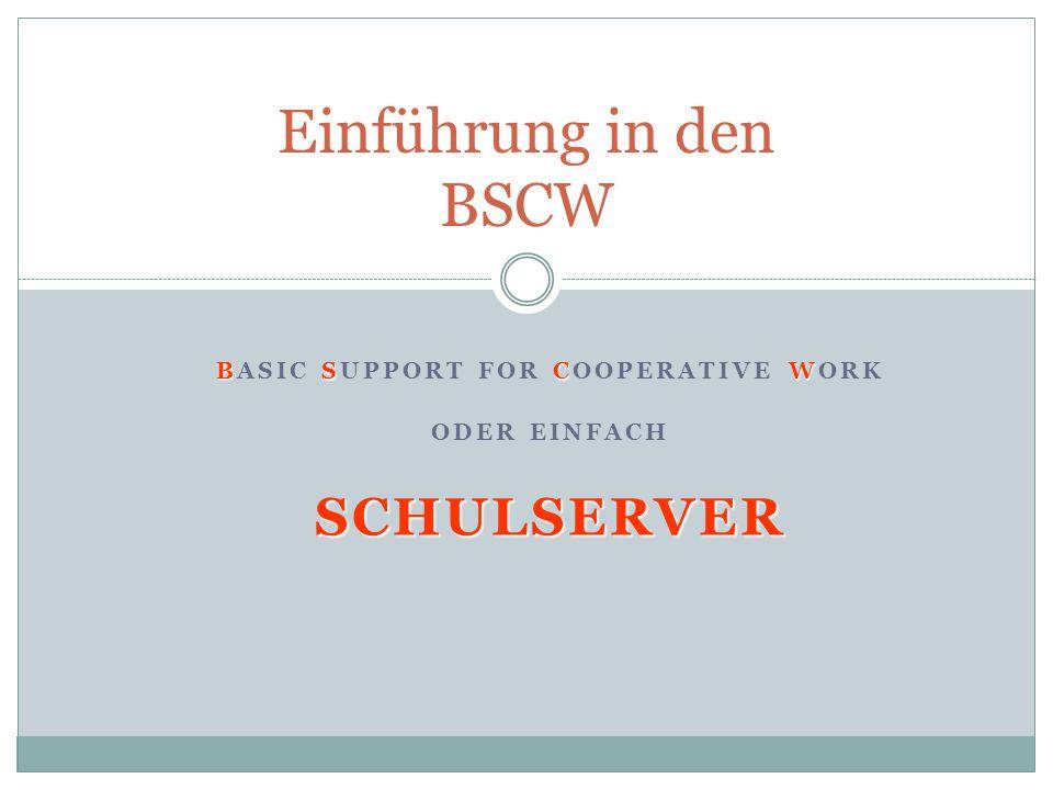 BSCW BASIC SUPPORT FOR COOPERATIVE WORK ODER EINFACHSCHULSERVER Einführung in den BSCW