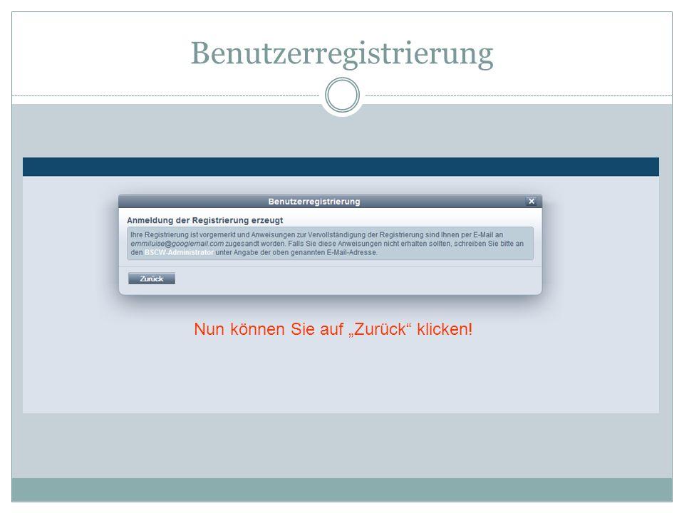 Benutzerregistrierung Nun können Sie auf Zurück klicken!
