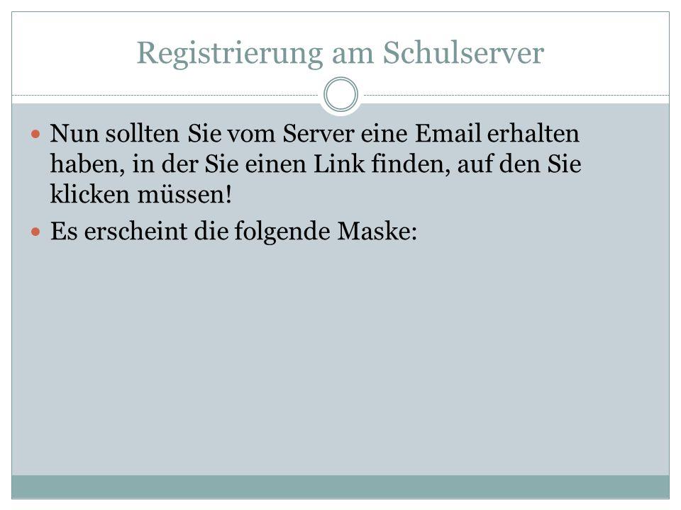 Registrierung am Schulserver Nun sollten Sie vom Server eine Email erhalten haben, in der Sie einen Link finden, auf den Sie klicken müssen! Es ersche