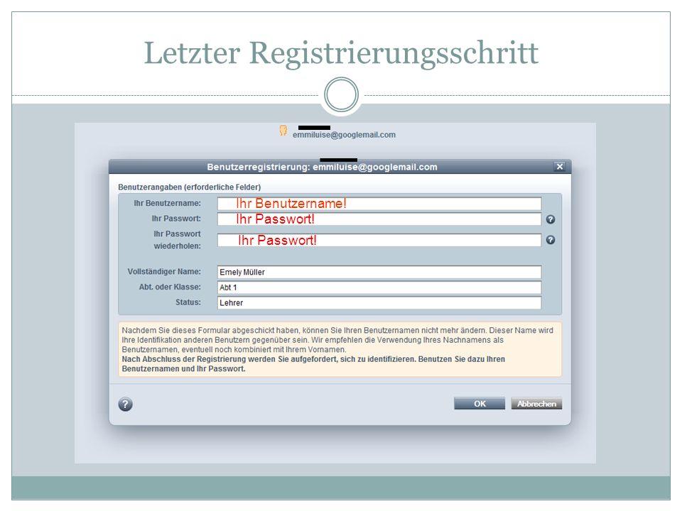 Letzter Registrierungsschritt Ihr Benutzername! Ihr Passwort!