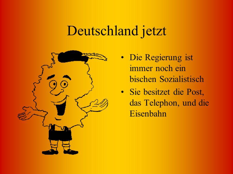 Deutschland jetzt Die Regierung ist immer noch ein bischen Sozialistisch Sie besitzet die Post, das Telephon, und die Eisenbahn