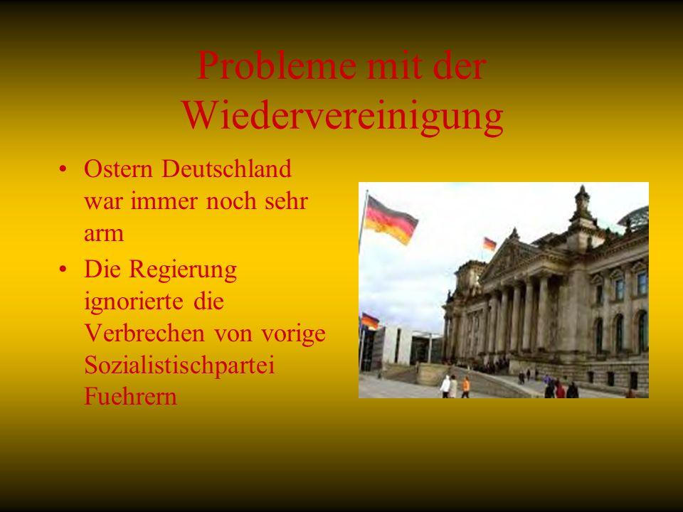 Probleme mit der Wiedervereinigung Ostern Deutschland war immer noch sehr arm Die Regierung ignorierte die Verbrechen von vorige Sozialistischpartei F