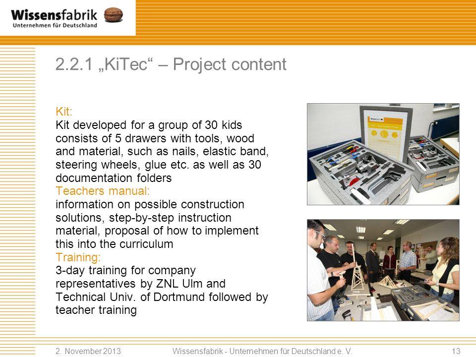 2.2 Example KiTec – Children discover technology Scientific partner ZNL, Ulm (brain research) Inst. for teaching technology, University of Dortmund Ta