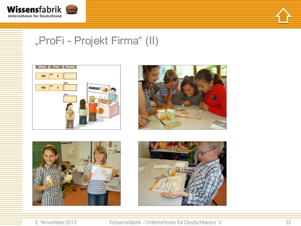 ProFi - Projekt Firma (I) Scientific Partner Institute for teaching economics, Univ. Oldenburg Target group primary schools Contents ProFi is an econo