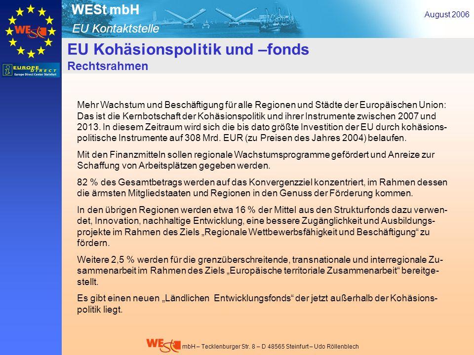 EU Kontaktstelle WESt mbH mbH – Tecklenburger Str. 8 – D 48565 Steinfurt – Udo Röllenblech EU Kohäsionspolitik und –fonds Rechtsrahmen August 2006 Meh