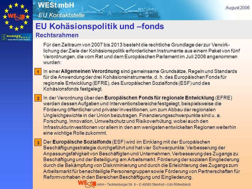 EU Kontaktstelle WESt mbH mbH – Tecklenburger Str. 8 – D 48565 Steinfurt – Udo Röllenblech EU Kohäsionspolitik und –fonds Rechtsrahmen August 2006 EU-