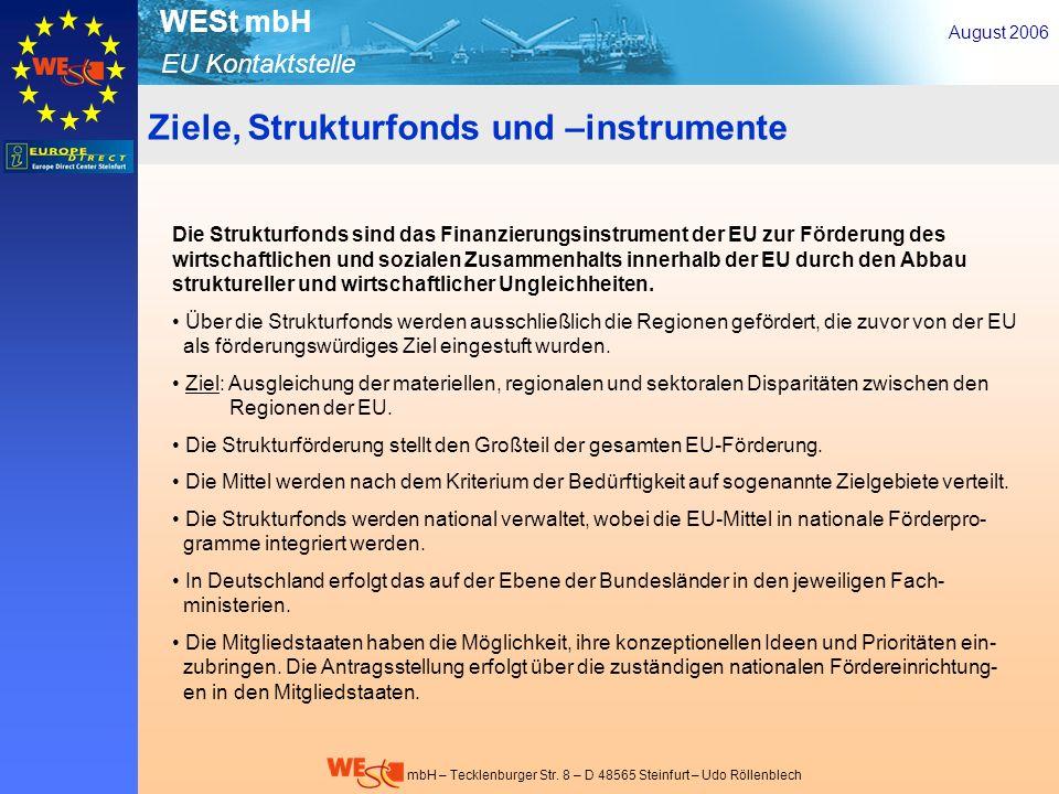 EU Kontaktstelle WESt mbH mbH – Tecklenburger Str. 8 – D 48565 Steinfurt – Udo Röllenblech August 2006 Die Strukturfonds sind das Finanzierungsinstrum