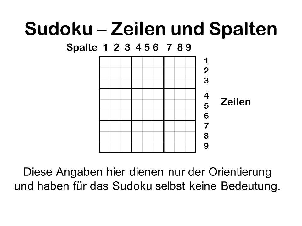 Sudoku – Zeilen und Spalten Diese Angaben hier dienen nur der Orientierung und haben für das Sudoku selbst keine Bedeutung. Spalte 1 2 3 4 5 6 7 8 9 1
