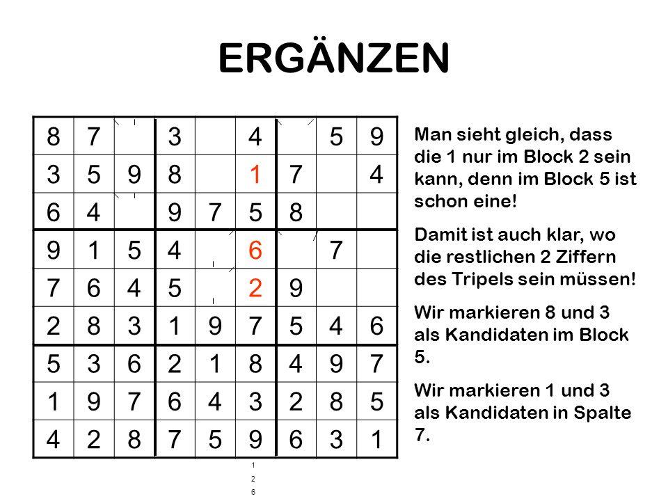 ERGÄNZEN 873459 3598174 649758 915467 764529 283197546 536218497 197643285 428759631 Man sieht gleich, dass die 1 nur im Block 2 sein kann, denn im Bl