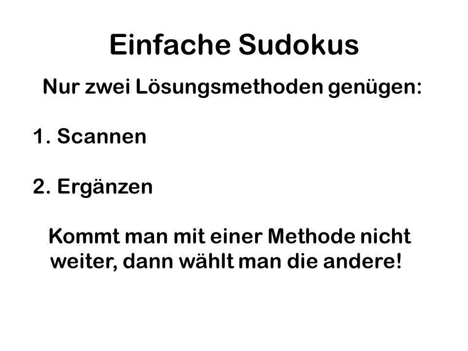 Einfache Sudokus Nur zwei Lösungsmethoden genügen: 1. Scannen 2. Ergänzen Kommt man mit einer Methode nicht weiter, dann wählt man die andere!