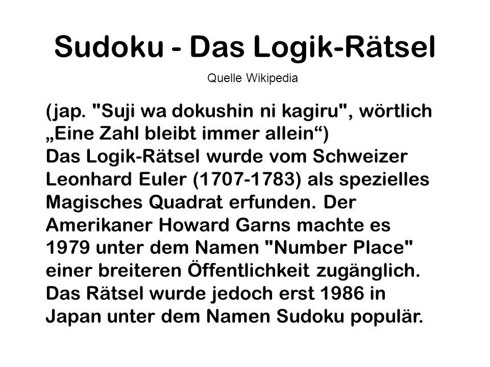 Sudoku - Das Logik-Rätsel Der Neuseeländer Wayne Gould lernte Sudoku auf einer Japanreise kennen und brauchte sechs Jahre, um eine Software zu entwickeln, die neue Sudokus per Knopfdruck erzeugen konnte.