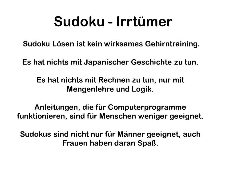 Sudoku - Irrtümer Sudoku Lösen ist kein wirksames Gehirntraining. Es hat nichts mit Japanischer Geschichte zu tun. Es hat nichts mit Rechnen zu tun, n