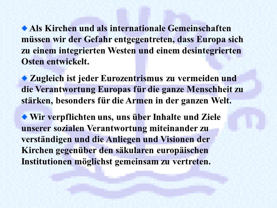Die Kirchen fördern eine Einigung des europäischen Kontinents. Ohne gemeinsame Werte ist die Einheit dauerhaft nicht zu erreichen. Die Kirchen sind üb