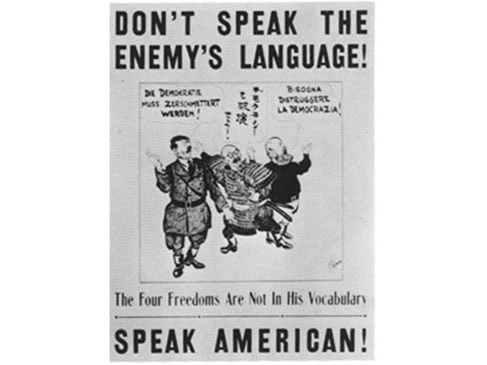 Zur Zeit des Zweiten Weltkriegs verhielt sich die amerikanische Regierung sehr intolerant den Sprachen des Feindes gegenüber und so mussten viele Menschen ihre kulturelle Identität unterdrücken.