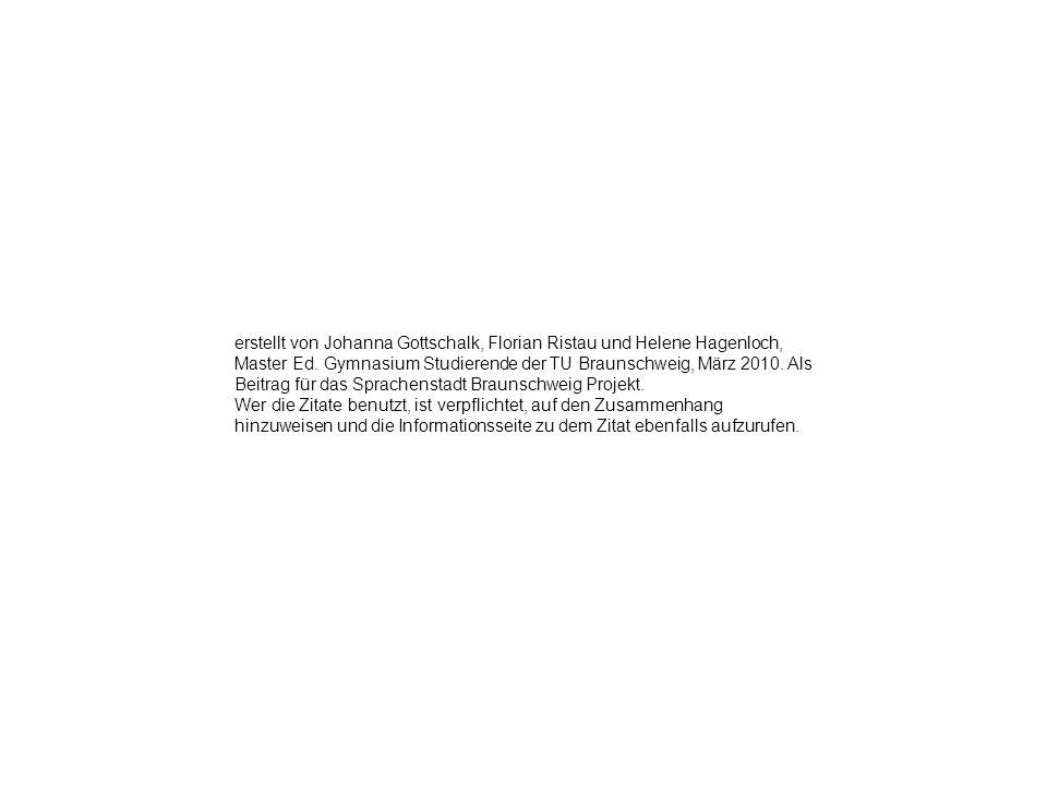 erstellt von Johanna Gottschalk, Florian Ristau und Helene Hagenloch, Master Ed. Gymnasium Studierende der TU Braunschweig, März 2010. Als Beitrag für