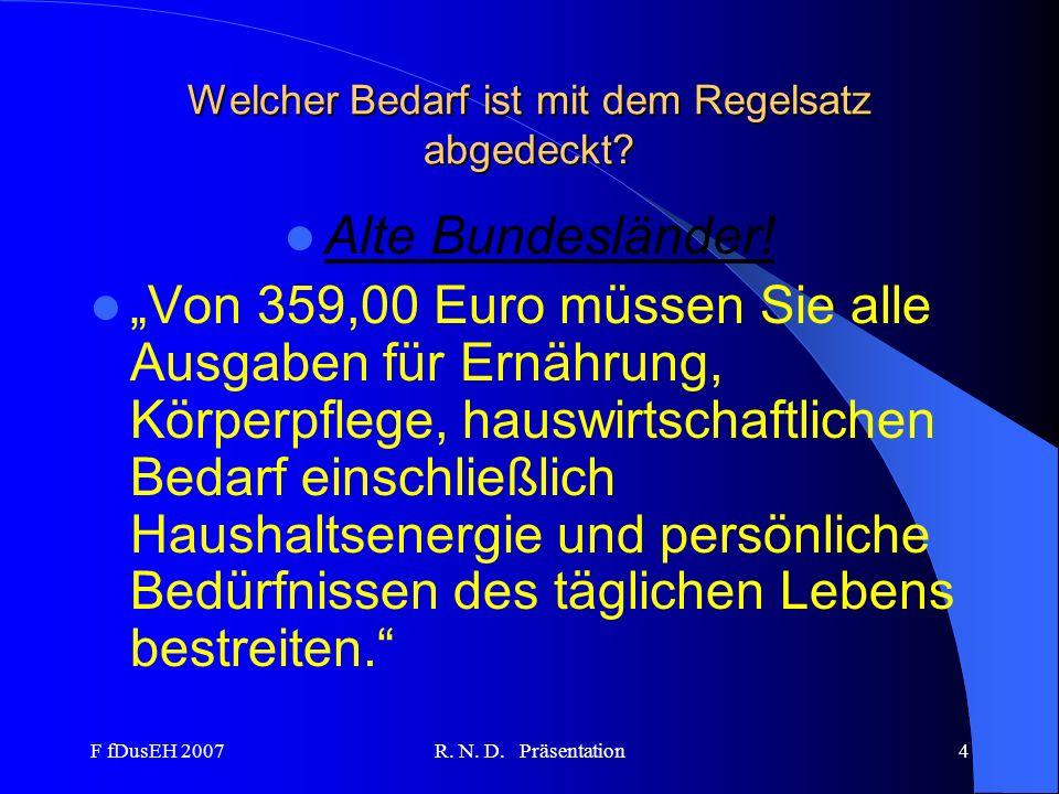 F fDusEH 2007R. N. D. Präsentation4 Welcher Bedarf ist mit dem Regelsatz abgedeckt? Alte Bundesländer! Von 359,00 Euro müssen Sie alle Ausgaben für Er
