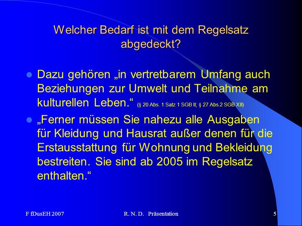 F fDusEH 2007R. N. D. Präsentation5 Welcher Bedarf ist mit dem Regelsatz abgedeckt? Dazu gehören in vertretbarem Umfang auch Beziehungen zur Umwelt un