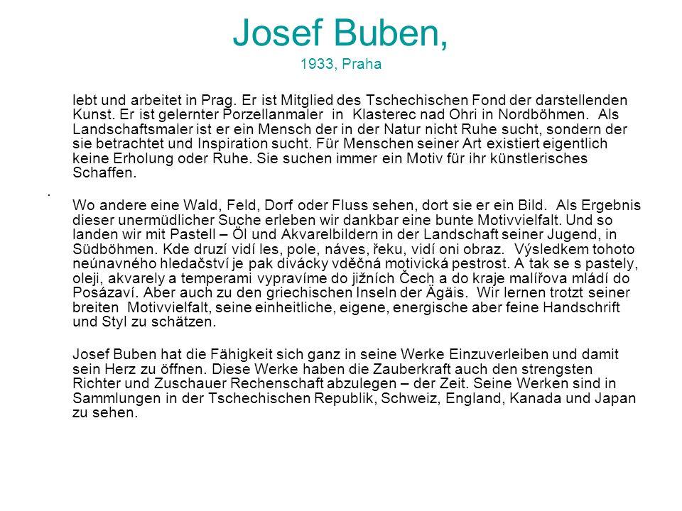 Josef Buben, 1933, Praha lebt und arbeitet in Prag. Er ist Mitglied des Tschechischen Fond der darstellenden Kunst. Er ist gelernter Porzellanmaler in