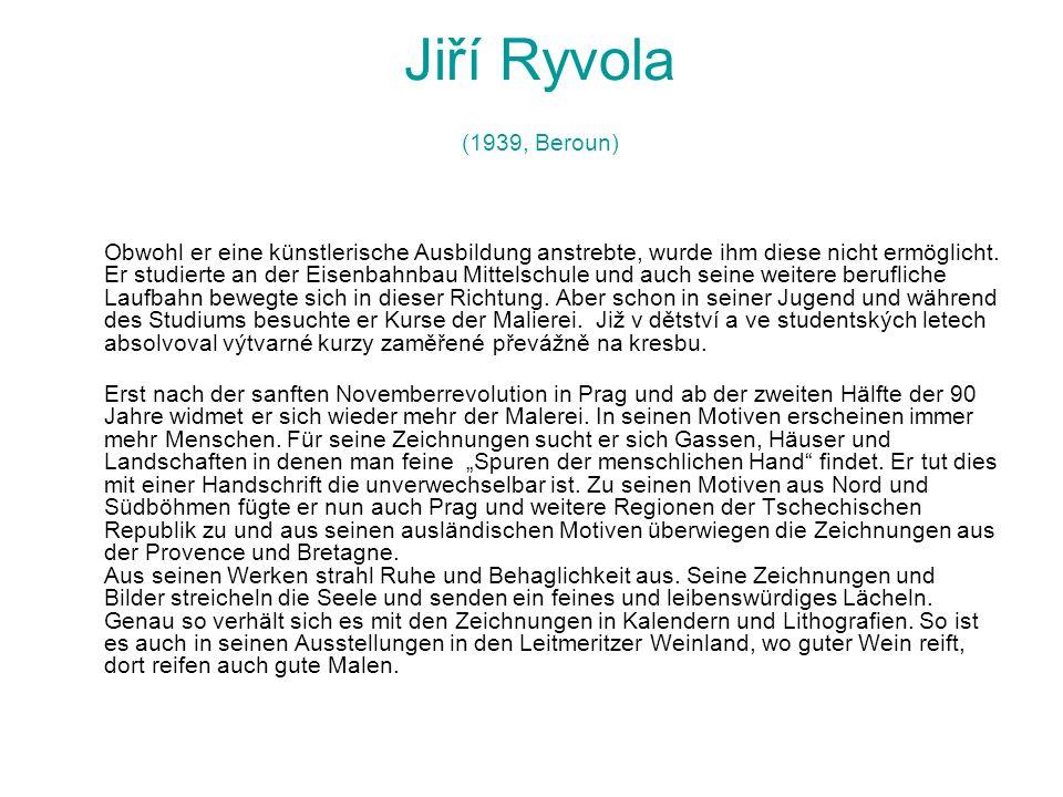 Jiří Ryvola (1939, Beroun) Obwohl er eine künstlerische Ausbildung anstrebte, wurde ihm diese nicht ermöglicht. Er studierte an der Eisenbahnbau Mitte