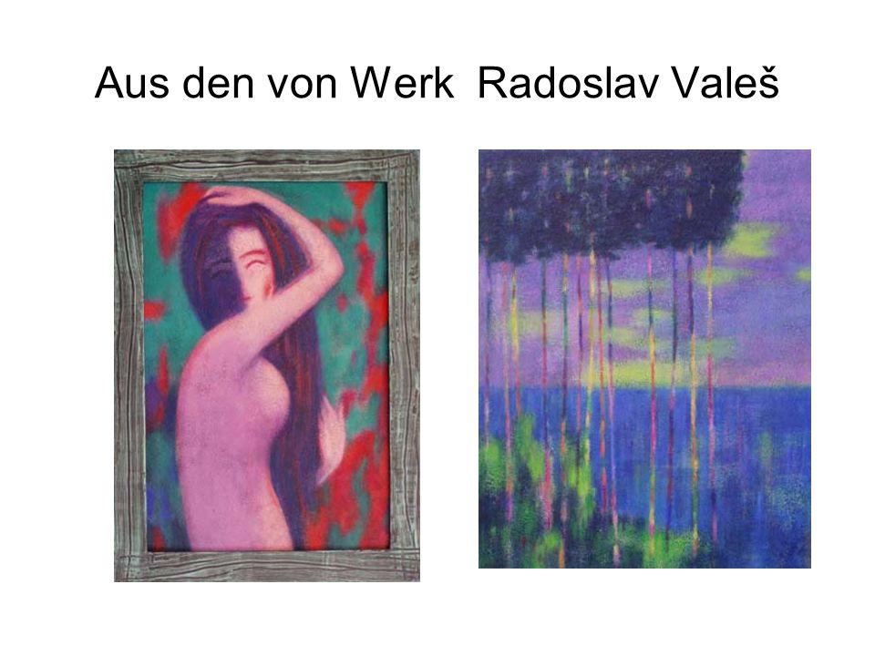 Aus den von Werk Radoslav Valeš