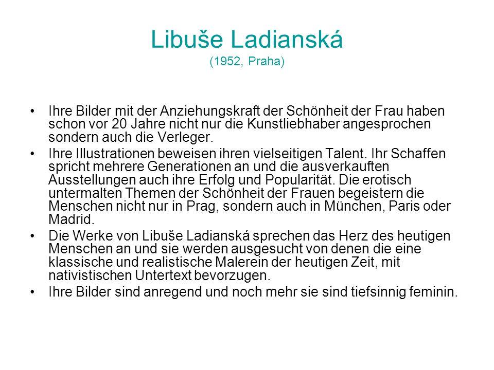 Libuše Ladianská (1952, Praha) Ihre Bilder mit der Anziehungskraft der Schönheit der Frau haben schon vor 20 Jahre nicht nur die Kunstliebhaber angesp