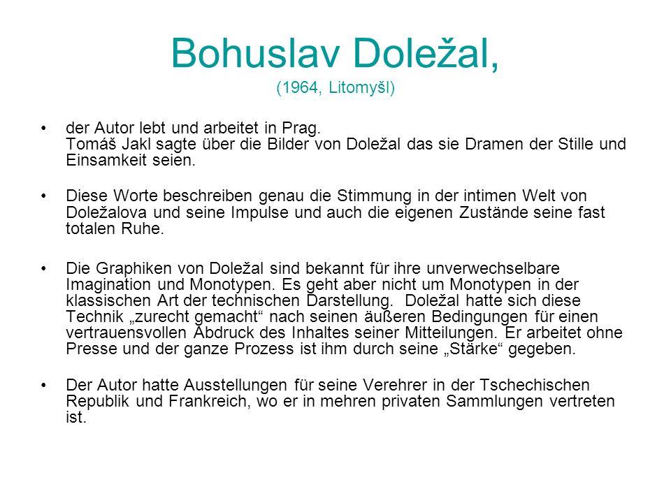 Bohuslav Doležal, (1964, Litomyšl) der Autor lebt und arbeitet in Prag. Tomáš Jakl sagte über die Bilder von Doležal das sie Dramen der Stille und Ein