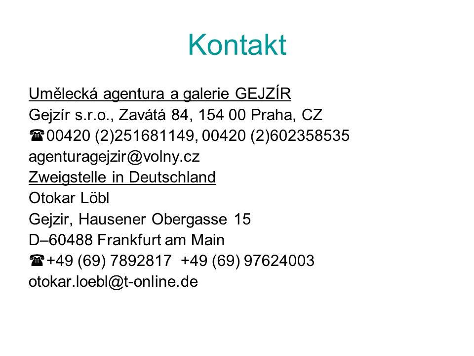 Kontakt Umělecká agentura a galerie GEJZÍR Gejzír s.r.o., Zavátá 84, 154 00 Praha, CZ 00420 (2)251681149, 00420 (2)602358535 agenturagejzir@volny.cz Z