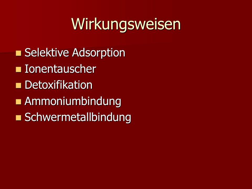 Wirkungsweisen Selektive Adsorption Selektive Adsorption Ionentauscher Ionentauscher Detoxifikation Detoxifikation Ammoniumbindung Ammoniumbindung Sch