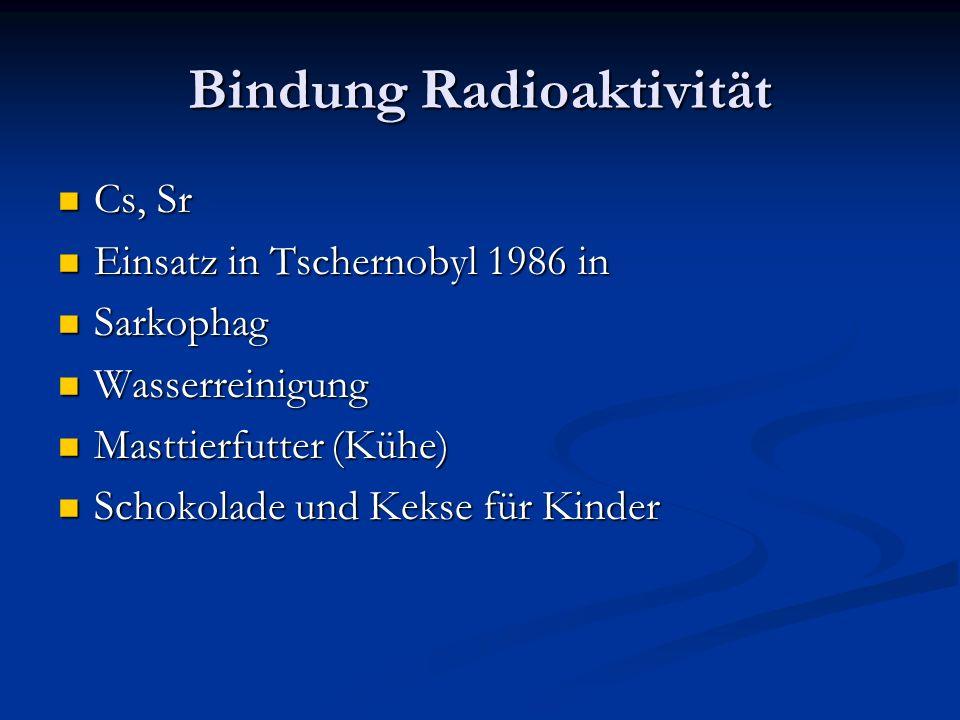 Bindung Radioaktivität Cs, Sr Cs, Sr Einsatz in Tschernobyl 1986 in Einsatz in Tschernobyl 1986 in Sarkophag Sarkophag Wasserreinigung Wasserreinigung