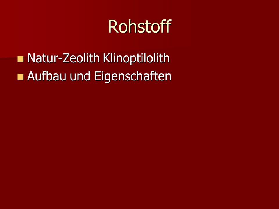 Rohstoff Natur-Zeolith Klinoptilolith Natur-Zeolith Klinoptilolith Aufbau und Eigenschaften Aufbau und Eigenschaften