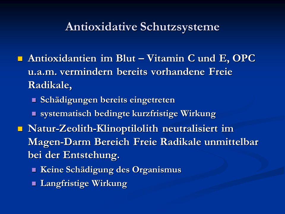 Antioxidative Schutzsysteme Antioxidantien im Blut – Vitamin C und E, OPC u.a.m. vermindern bereits vorhandene Freie Radikale, Antioxidantien im Blut