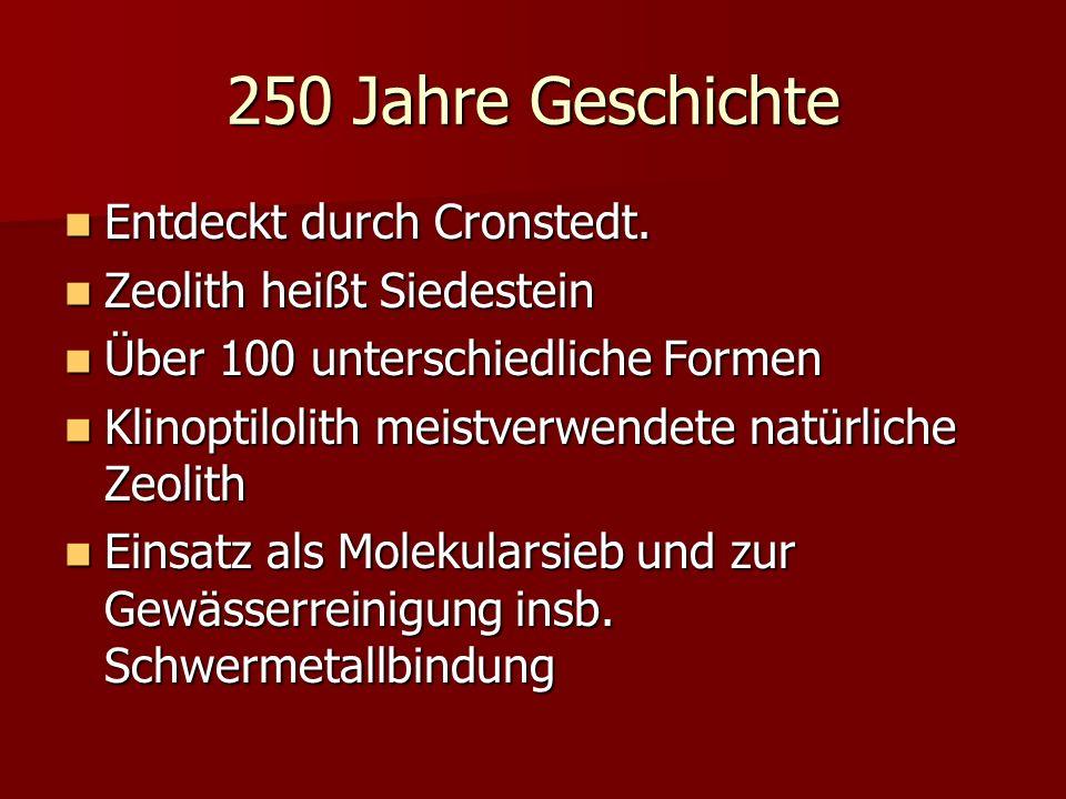 250 Jahre Geschichte Entdeckt durch Cronstedt. Entdeckt durch Cronstedt. Zeolith heißt Siedestein Zeolith heißt Siedestein Über 100 unterschiedliche F