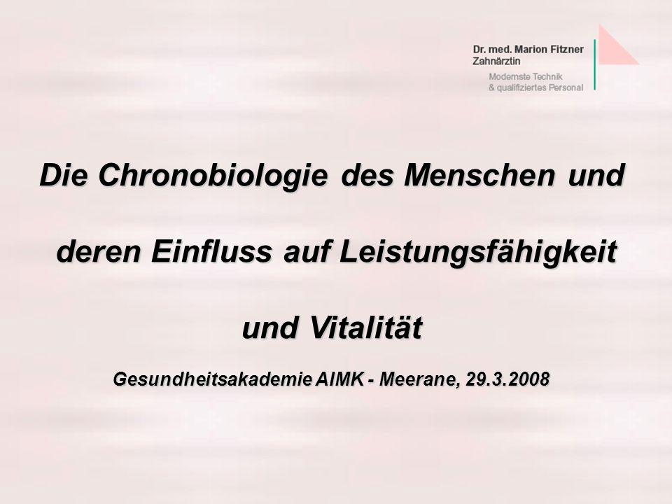 Die Chronobiologie des Menschen und deren Einfluss auf Leistungsfähigkeit deren Einfluss auf Leistungsfähigkeit und Vitalität Gesundheitsakademie AIMK